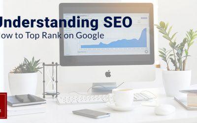 Understanding SEO: How to Top Rank on Google