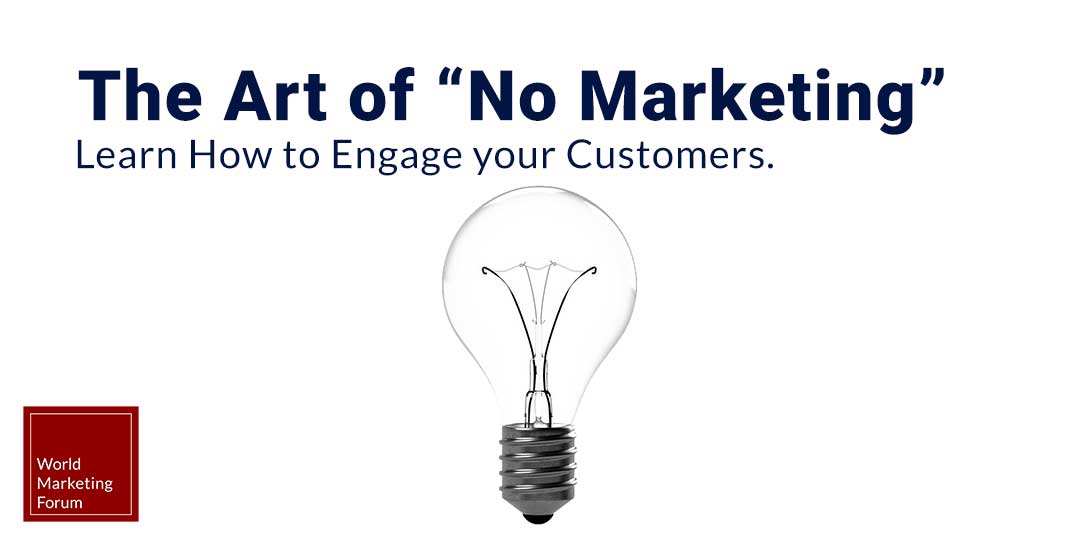 The art of No Marketing Learn how to engage your customers
